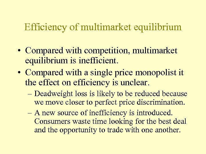 Efficiency of multimarket equilibrium • Compared with competition, multimarket equilibrium is inefficient. • Compared