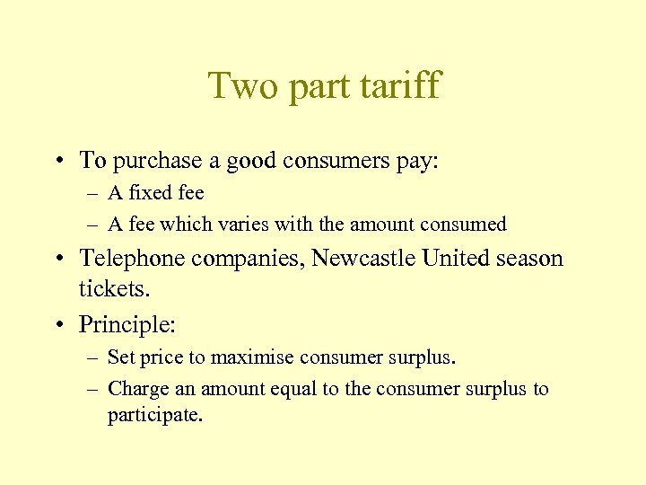 Two part tariff • To purchase a good consumers pay: – A fixed fee