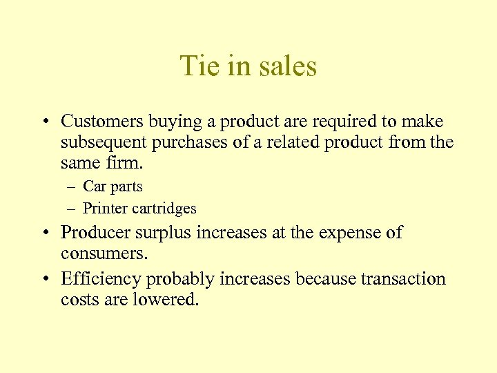 Tie in sales • Customers buying a product are required to make subsequent purchases