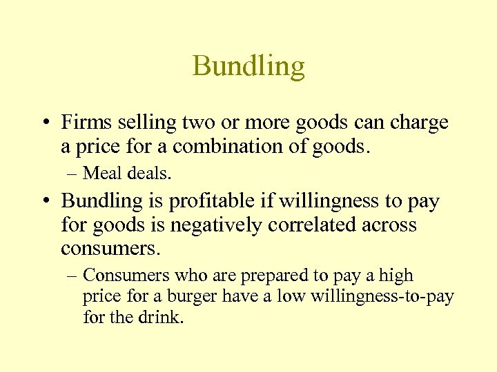 Bundling • Firms selling two or more goods can charge a price for a
