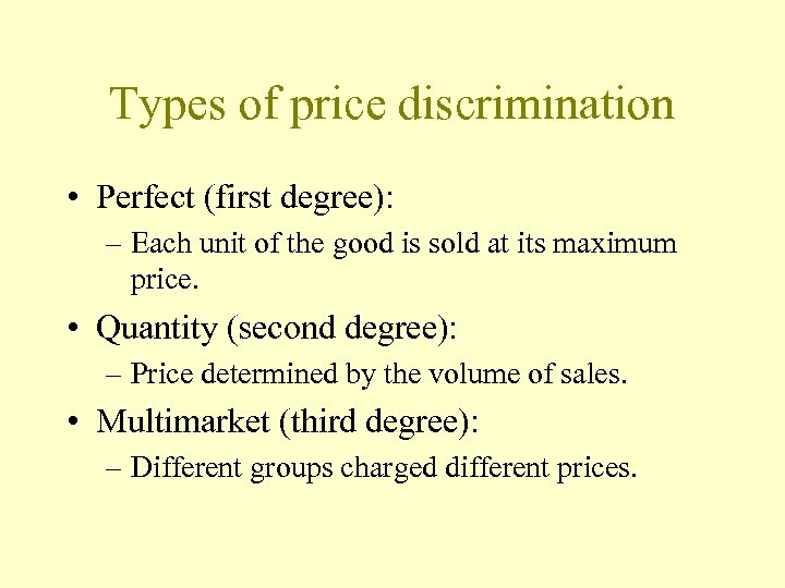 Types of price discrimination • Perfect (first degree): – Each unit of the good