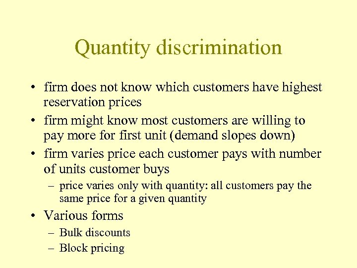 Quantity discrimination • firm does not know which customers have highest reservation prices •