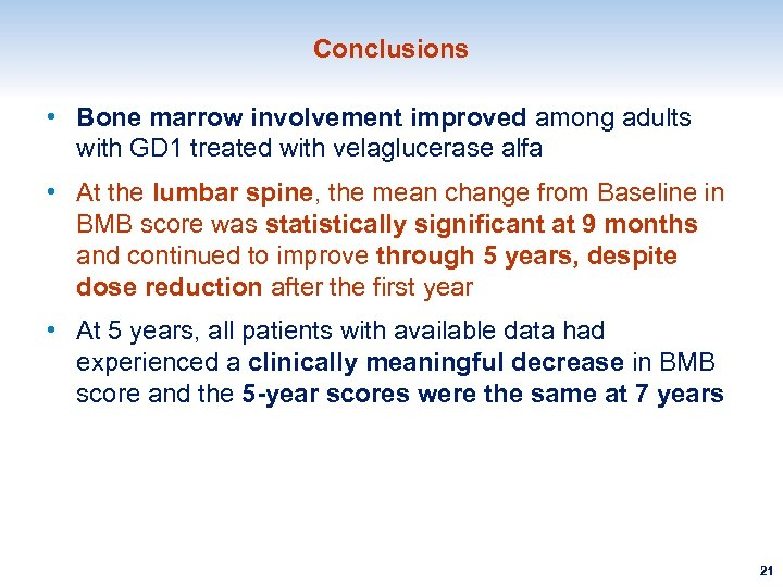 Conclusions • Bone marrow involvement improved among adults with GD 1 treated with velaglucerase
