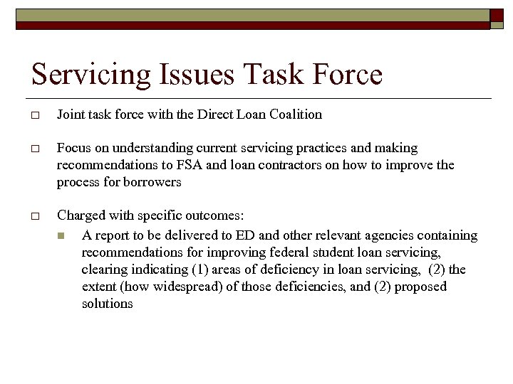 Servicing Issues Task Force o Joint task force with the Direct Loan Coalition o