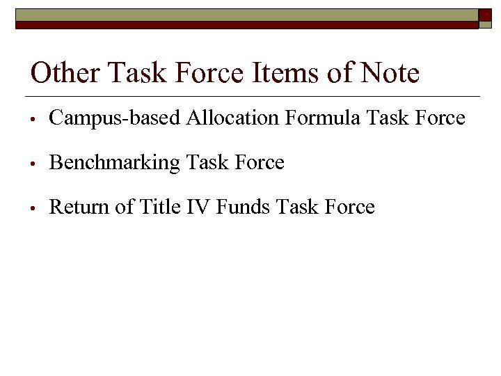 Other Task Force Items of Note • Campus-based Allocation Formula Task Force • Benchmarking