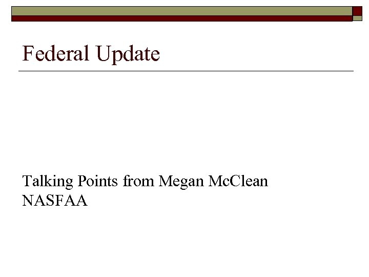 Federal Update Talking Points from Megan Mc. Clean NASFAA
