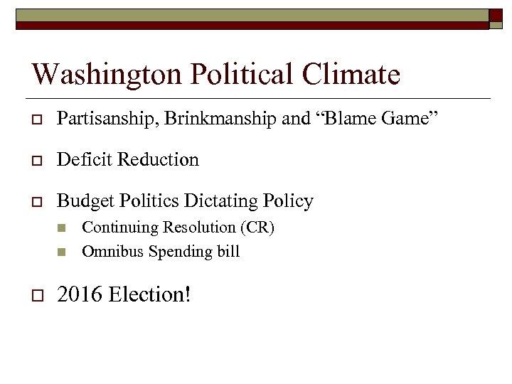 "Washington Political Climate o Partisanship, Brinkmanship and ""Blame Game"" o Deficit Reduction o Budget"
