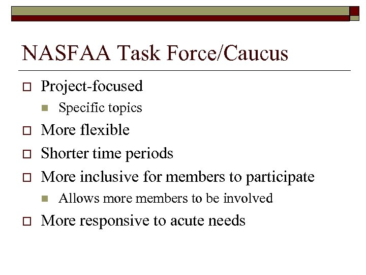 NASFAA Task Force/Caucus o Project-focused n o o o More flexible Shorter time periods