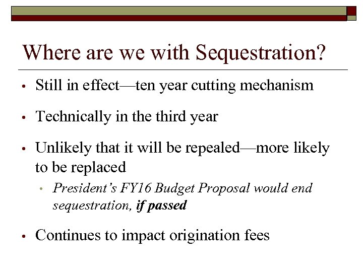 Where are we with Sequestration? • Still in effect—ten year cutting mechanism • Technically