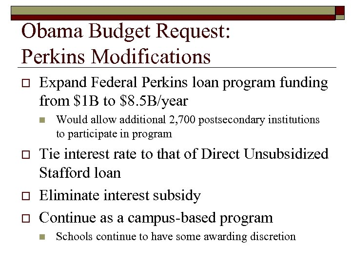 Obama Budget Request: Perkins Modifications o Expand Federal Perkins loan program funding from $1