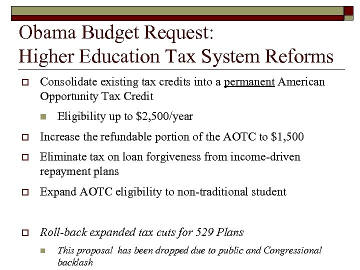 Obama Budget Request: Higher Education Tax System Reforms o Consolidate existing tax credits into