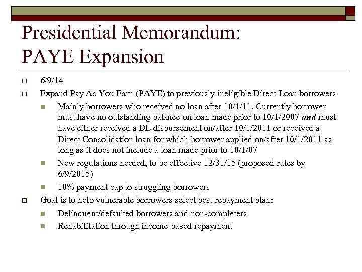Presidential Memorandum: PAYE Expansion o o o 6/9/14 Expand Pay As You Earn (PAYE)
