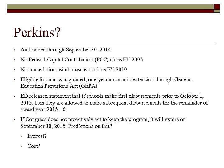 Perkins? • Authorized through September 30, 2014 • No Federal Capital Contribution (FCC) since