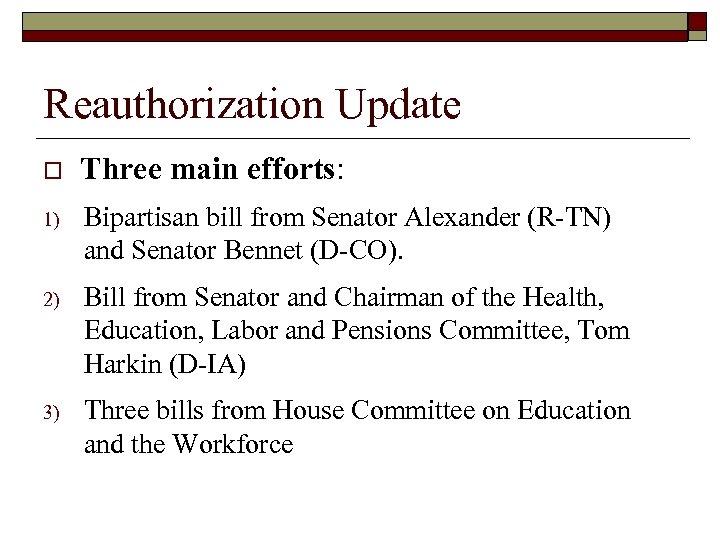 Reauthorization Update o Three main efforts: 1) Bipartisan bill from Senator Alexander (R-TN) and