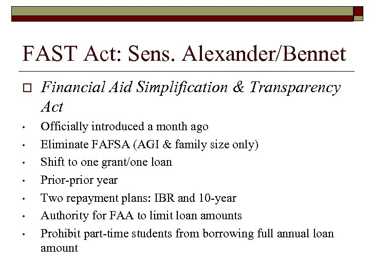 FAST Act: Sens. Alexander/Bennet o Financial Aid Simplification & Transparency Act • Officially introduced