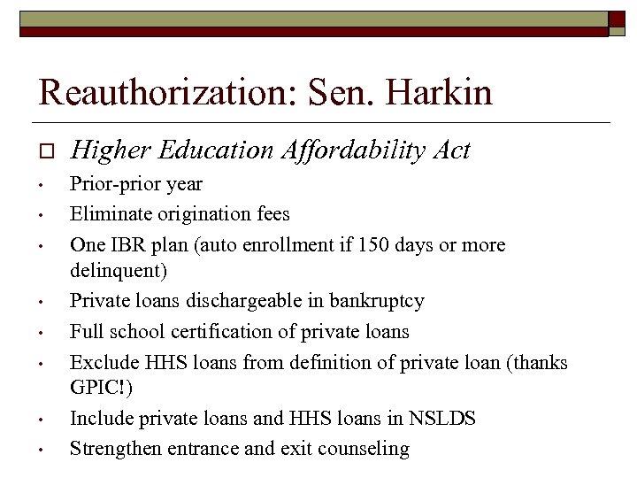Reauthorization: Sen. Harkin o Higher Education Affordability Act • Prior-prior year Eliminate origination fees