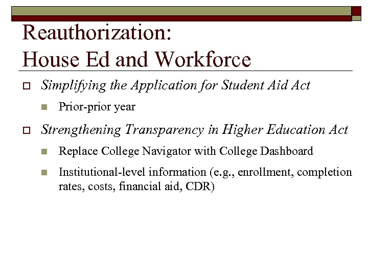 Reauthorization: House Ed and Workforce o Simplifying the Application for Student Aid Act n