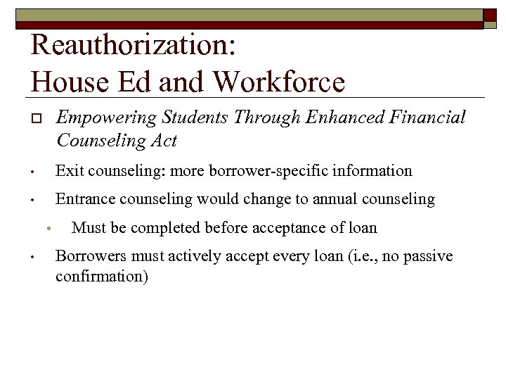 Reauthorization: House Ed and Workforce o Empowering Students Through Enhanced Financial Counseling Act •