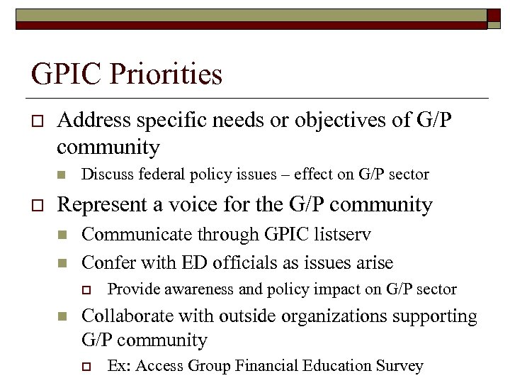 GPIC Priorities o Address specific needs or objectives of G/P community n o Discuss