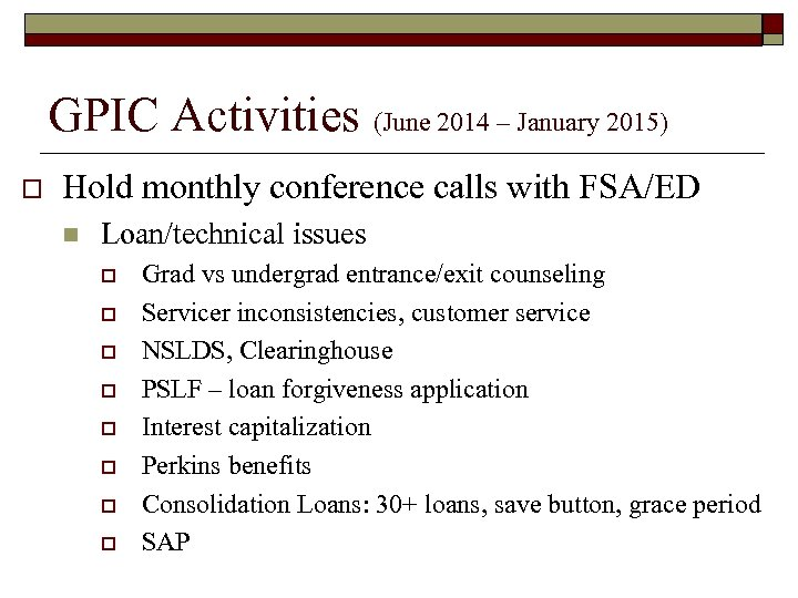 GPIC Activities (June 2014 – January 2015) o Hold monthly conference calls with FSA/ED