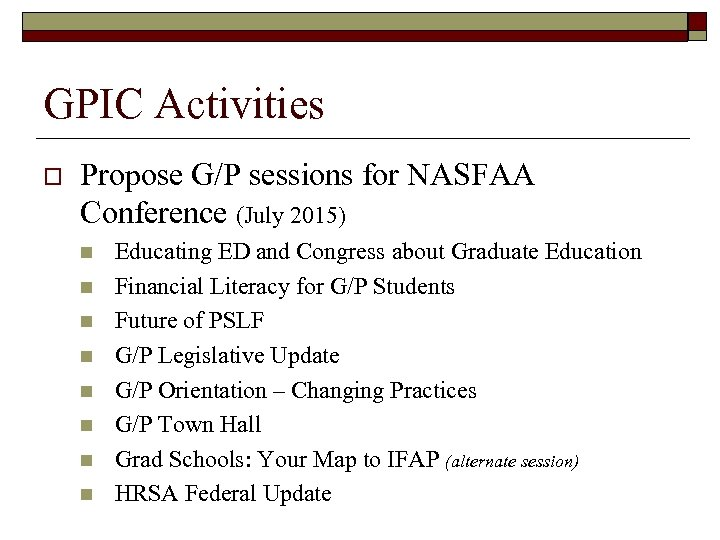 GPIC Activities o Propose G/P sessions for NASFAA Conference (July 2015) n n n