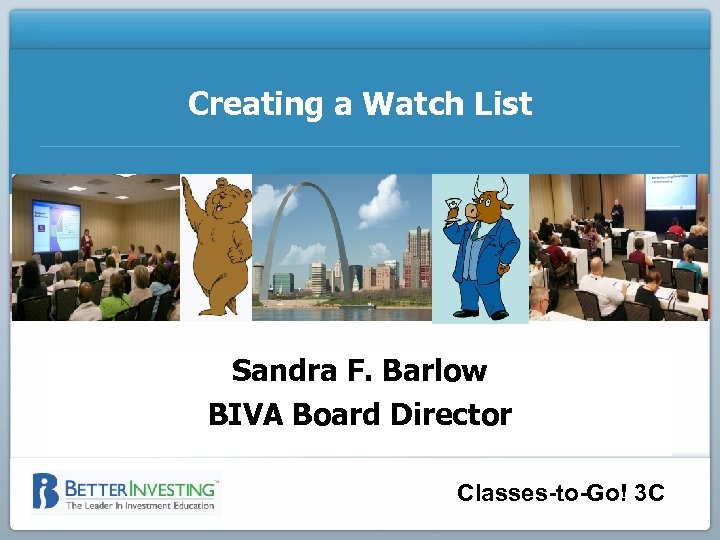 Creating a Watch List Sandra F. Barlow BIVA Board Director Classes-to-Go! 3 C