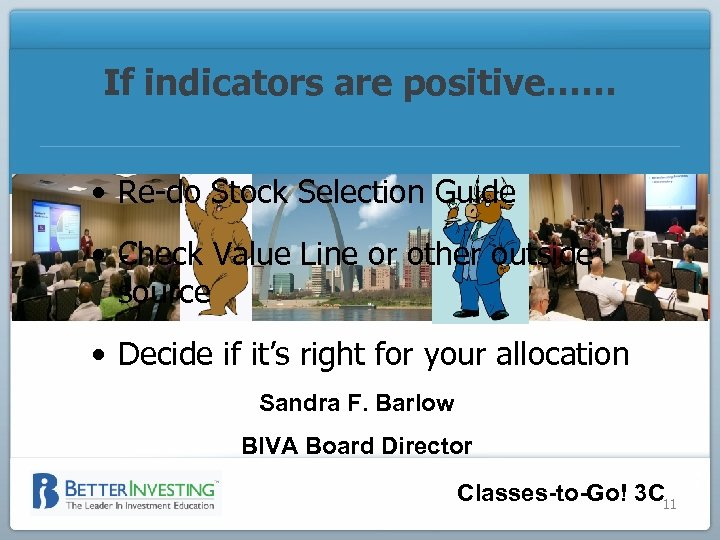 If indicators are positive…… • Re-do Stock Selection Guide • Check Value Line or