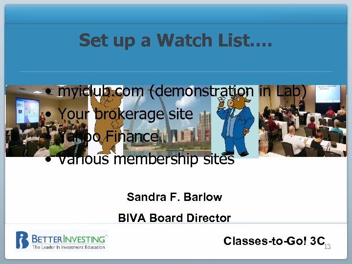 Set up a Watch List…. • • myiclub. com (demonstration in Lab) Your brokerage