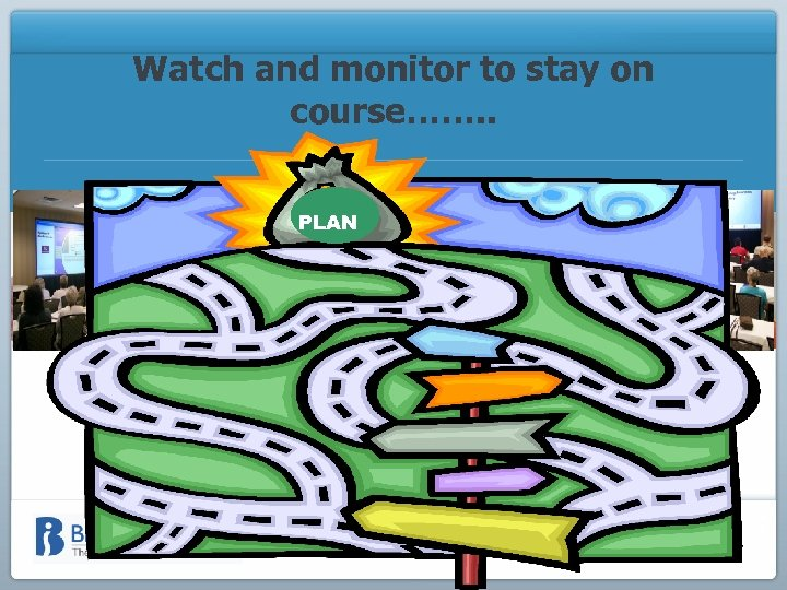 Watch and monitor to stay on course……. . PLAN Sandra F. Barlow BIVA Board