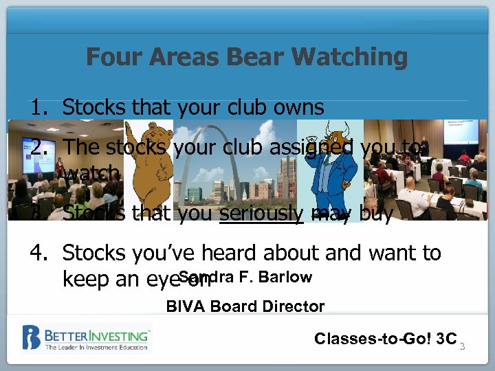 Four Areas Bear Watching 1. Stocks that your club owns 2. The stocks your