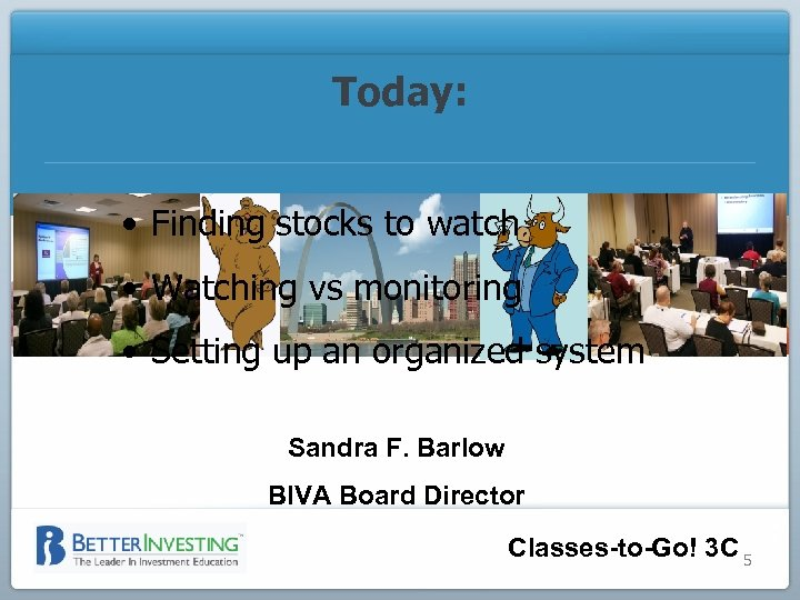 Today: • Finding stocks to watch • Watching vs monitoring • Setting up an