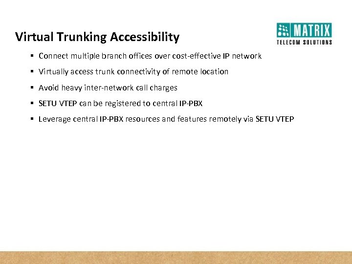 Virtual Trunking Accessibility § Connect multiple branch offices over cost-effective IP network § Virtually
