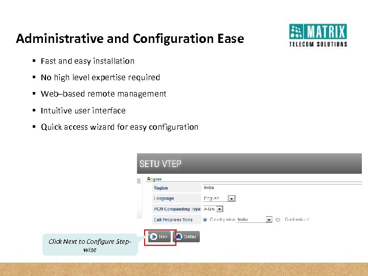 Administrative and Configuration Ease § Fast and easy installation § No high level expertise