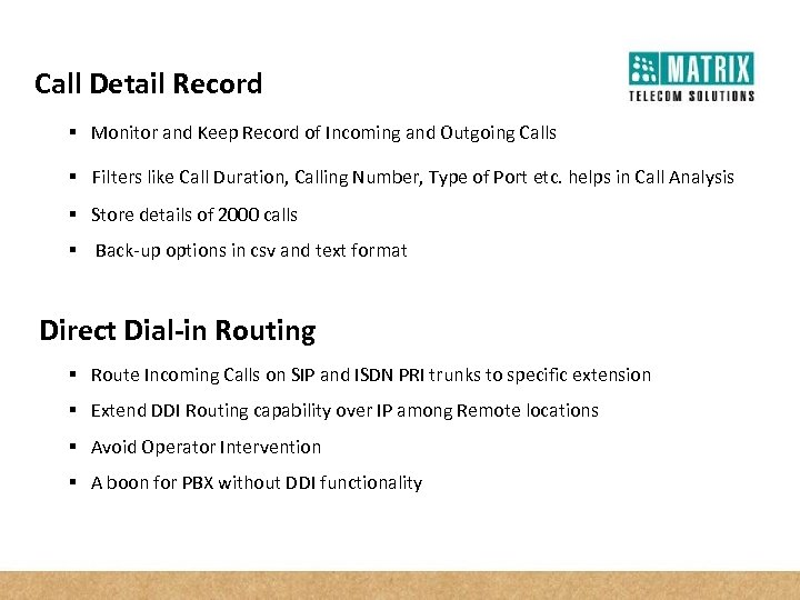 Call Detail Record § Monitor and Keep Record of Incoming and Outgoing Calls §