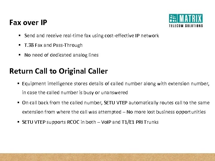 Fax over IP § Send and receive real-time fax using cost-effective IP network §