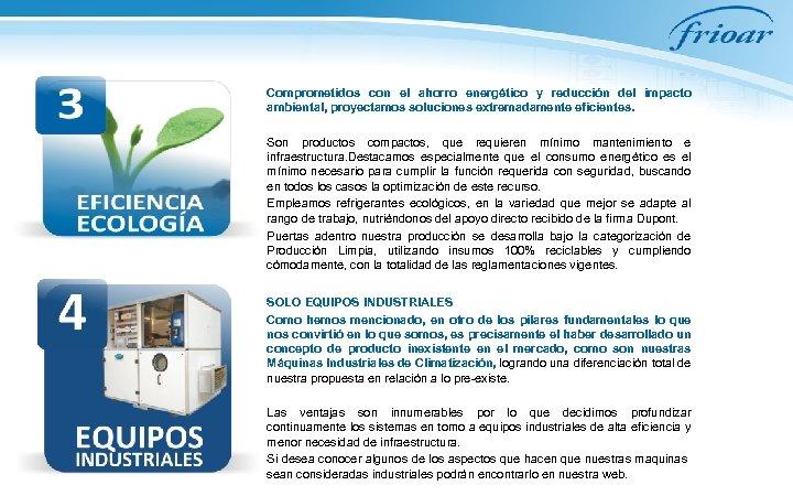 Comprometidos con el ahorro energético y reducción del impacto ambiental, proyectamos soluciones extremadamente eficientes.