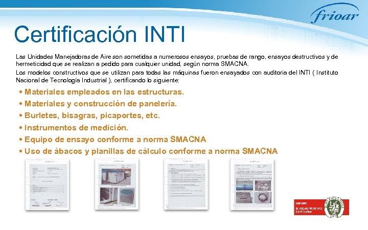 Certificación INTI Las Unidades Manejadoras de Aire son sometidas a numerosos ensayos, pruebas de