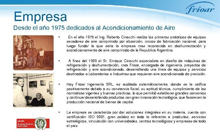 Empresa Desde el año 1975 dedicados al Acondicionamiento de Aire • En el año