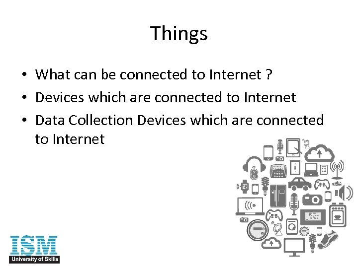 Things • What can be connected to Internet ? • Devices which are connected