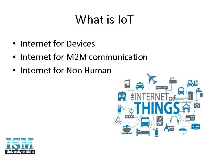What is Io. T • Internet for Devices • Internet for M 2 M