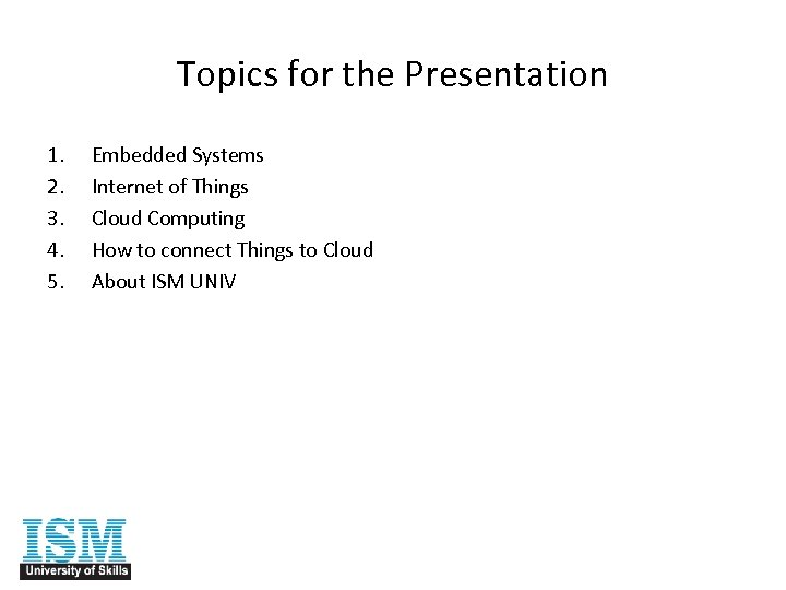Topics for the Presentation 1. 2. 3. 4. 5. Embedded Systems Internet of Things