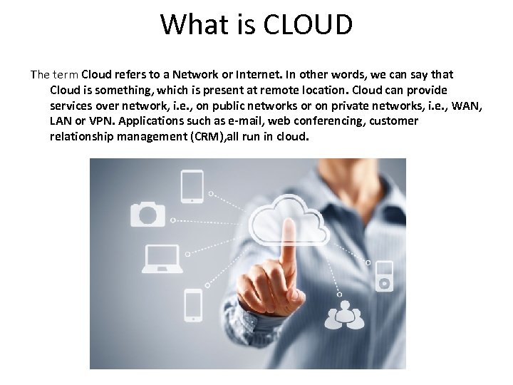 What is CLOUD The term Cloud refers to a Network or Internet. In other