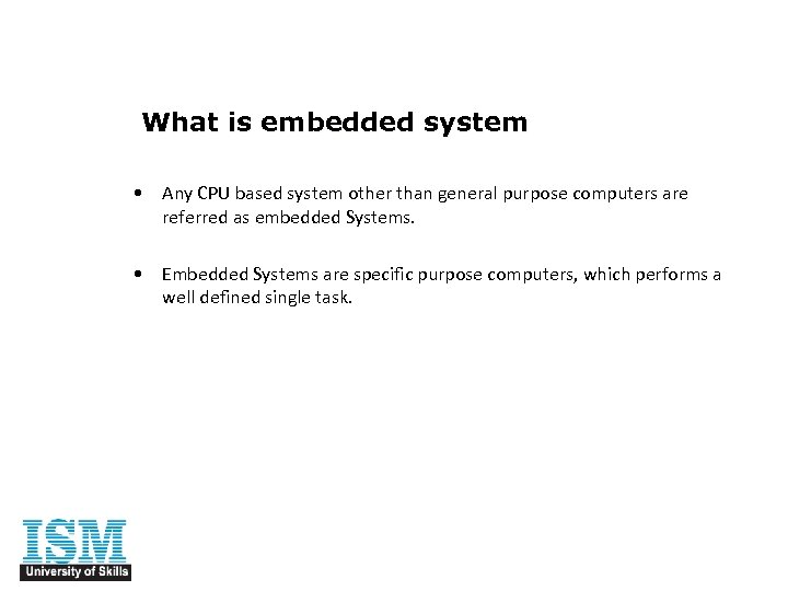 What is embedded system • Any CPU based system other than general purpose computers