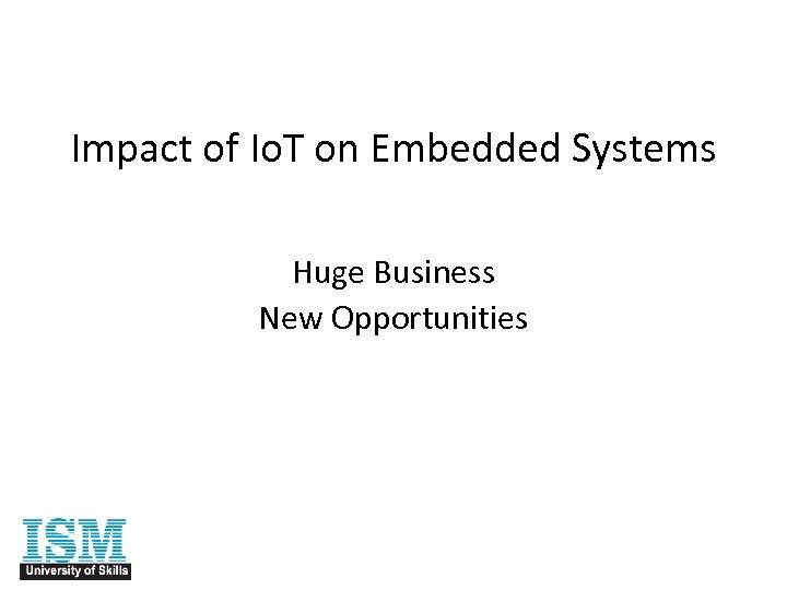 Impact of Io. T on Embedded Systems Huge Business New Opportunities