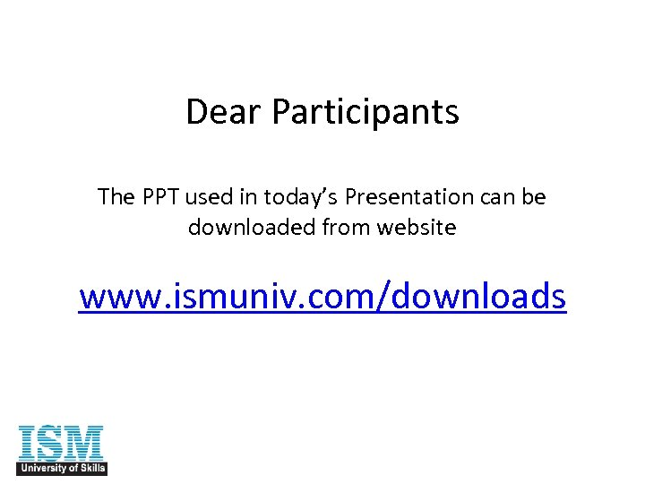 Dear Participants The PPT used in today's Presentation can be downloaded from website www.