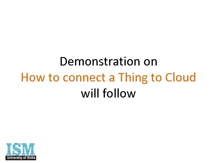 Demonstration on How to connect a Thing to Cloud will follow
