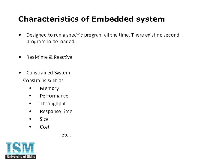 Characteristics of Embedded system • Designed to run a specific program all the time.