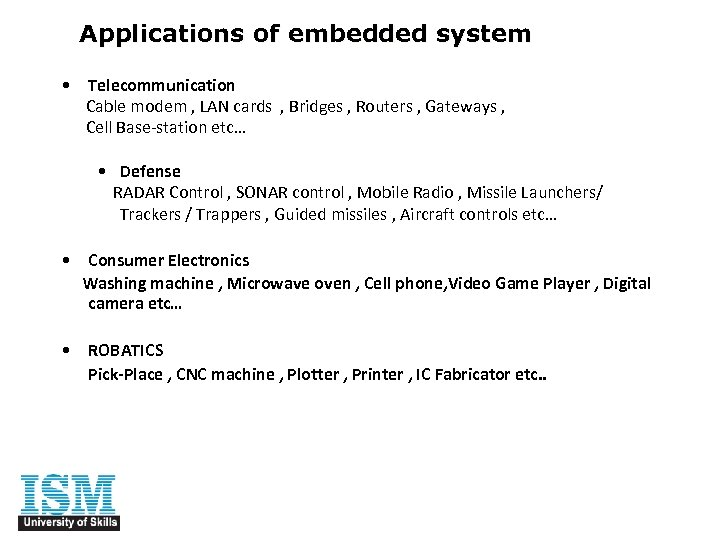 Applications of embedded system • Telecommunication Cable modem , LAN cards , Bridges ,
