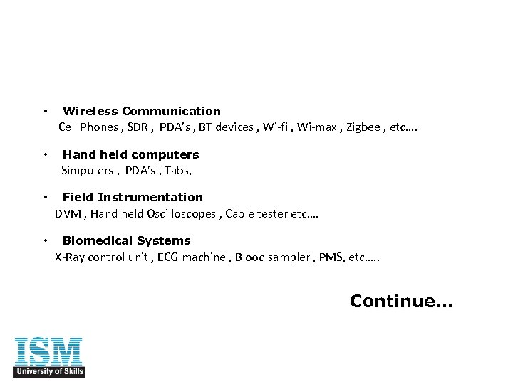 • Wireless Communication Cell Phones , SDR , PDA's , BT devices ,