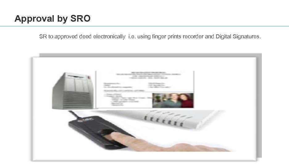 Approval by SRO SR to approved deed electronically i. e. using finger prints recorder